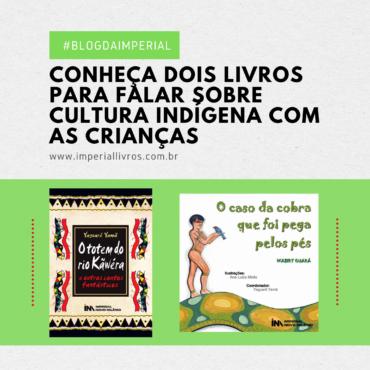 Conheça dois livros para falar sobre cultura indígena com as crianças