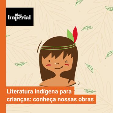 Literatura indígena para crianças: conheça nossas obras